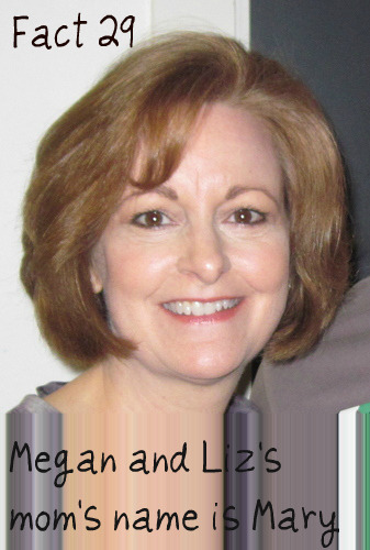 Fact 29: Megan and Liz's mom's name is Mary.