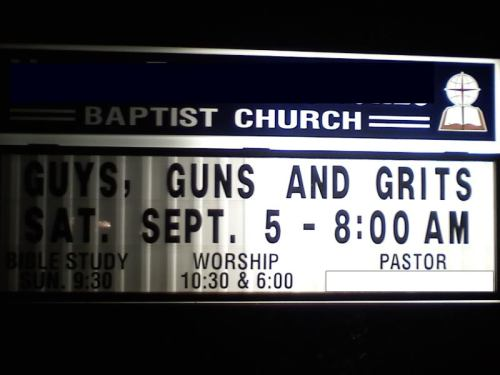 Baptist church offers guys, guns and grits (For a related post, click here http://christiannightmares.tumblr.com/post/8455675471/sexist-church-sign-advises-on-how-to-keep-a-man)