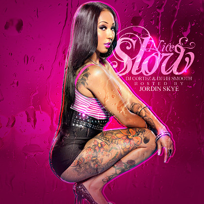 DJ Cortez & DJ HB Smooth Presents Nice & Slow (Hosted By Jordin Skye) http://www.datpiff.com/TheRealDJCortez-Nice-Slow-hosted-By-Jordin-Skye-mixtape.378657.html?utm_campaign=piff.me&utm_source=&utm_medium=piff.me