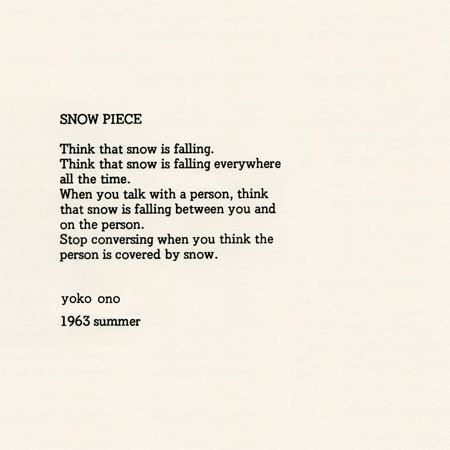 A particular favourite from Yoko Ono's Grapefruit, her book of instructional paintings and the title of her current exhibition on display at Moderna Museet in Stockholm.
