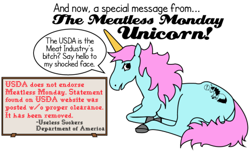 The Meatless Monday Unicorn is clearly nonplussed, as per usual. If you don't know about the situation with the USDA and Meatless Monday, catch up.  As always, you can send the MMU directly to your omni pals via flickr.