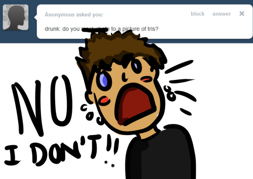 I DO NOTTTTT!!!'  //quiet down drunk tobias!//
