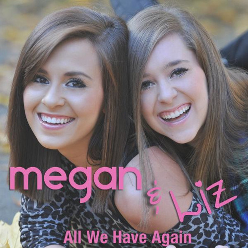 Megan & Liz - All We Have Again