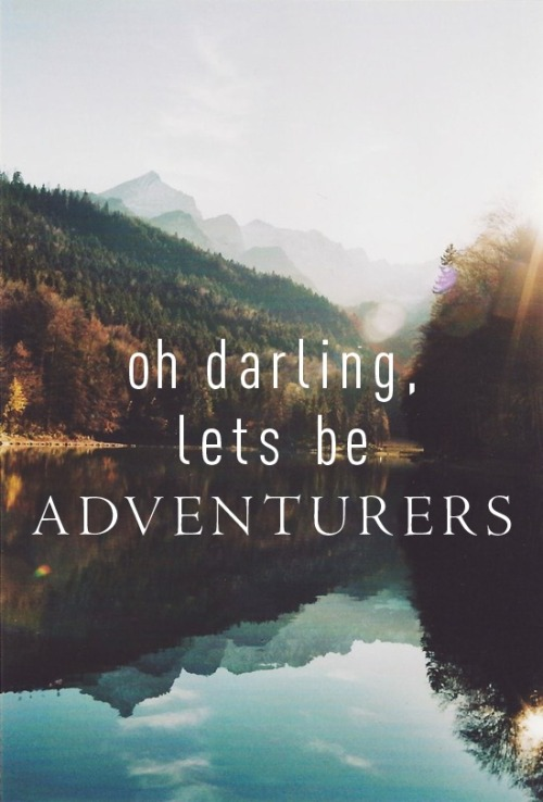 oh darling, let's be adventurers!