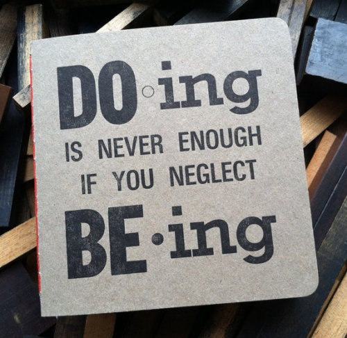 Doing is never enough, if you neglect being.
