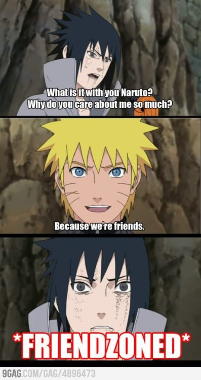 9gag:  I guess in this case it's a good thing.  Friendzoned: Naruto Edition