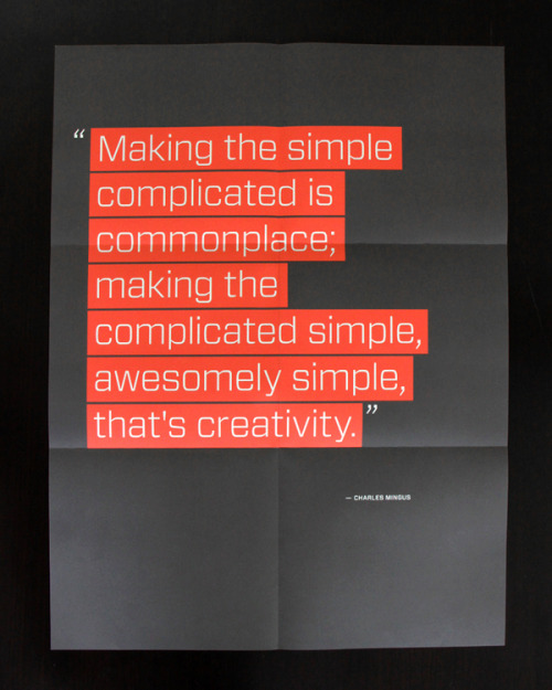 jaymug:  Making the complicated awesomely simple, that's creativity.