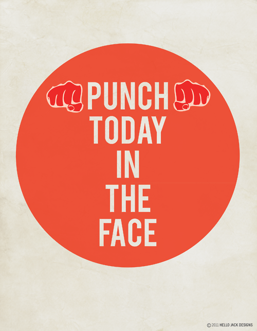 "Motivation Monday: ""Punch today in the face"" Why not? If today hasn't been good to you… get it! Think of this as a more in-your-face ""carpe diem"" or ""seize the day"". What are you waiting for? www.littlefeet.com"