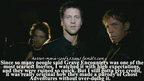 """Since so many people said Grave Encounters was one of the most scariest movies, I watched it with high expectations, and they were ruined so quick. But I still gotta give credit, it was really original how they made a parody of Ghost Adventures without over-doing it."""