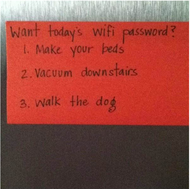 Want today's wifi password? iheartchaos:  Best idea ever if you have kids that spend too much time on the internet I can see this quickly becoming a well-used 21st century parenting technique. Submitted by Bryan