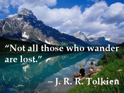 """Not all those who wander are lost."" – J. R. R. Tolkien"