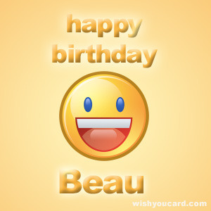 HAPPY BIRTHDAY TO YOU  HAPPY BIRTHDAY TO YOU  HAPPY BIRTHDAY DEAR BEAU  HAPPY BIRTHDAY TO YOU :)