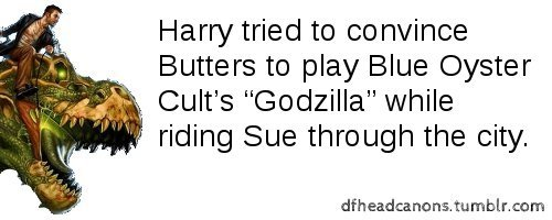 "Harry tried to convince Butters to play Blue Oyster Cult's ""Godzilla"" while riding Sue through the city."
