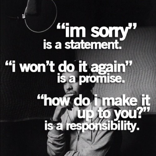 The true meaning of an Apology. Some people really need to learn this lesson…. #instadaily #Igers #iPhoneonly #instagood #iPhonesia #20Likes  #gang_family   #bestoftheday #igers #instasg #nyc  #photo #iPhoneonly #instagramhub #instamood #picoftheday #webstagram #jj_forum #10Likes #art #instago #ignation  (Taken with Instagram)