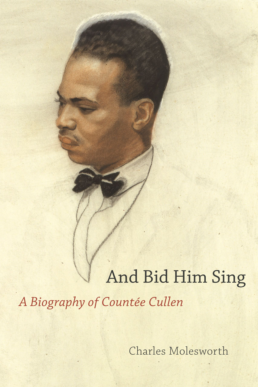 """(via BiblioVault - And Bid Him Sing: A Biography of Countée Cullen) """"Your grief and mine / Must intertwine"""" - """"Any Human Being to Another"""" by Countée Cullen Book Description:  While competing with Langston Hughes for the title of """"Poet Laureate of Harlem,"""" Countée Cullen (1903–46) crafted poems that became touchstones for American readers, both black and white. Inspired by classic themes and working within traditional forms, Cullen shaped his poetry to address universal questions like love, death, longing, and loss while also dealing with the issues of race and idealism that permeated the national conversation. Drawing on the poet's unpublished correspondence with contemporaries and friends like Hughes, Claude McKay, Carl Van Vechten, Dorothy West, Charles S. Johnson and Alain Locke, and presenting a unique interpretation of his poetic gifts, And Bid Him Sing is the first full-length critical biography of this famous American writer.  Despite his untimely death at the age of forty-two, Cullen left behind an extensive body of work. In addition to five books of poetry, he authored two much-loved children's books and translated Euripides' Medea, the first translation by an African American of a Greek tragedy. In these pages, Charles Molesworth explores the many ways that race, religion, and Cullen's sexuality informed the work of one of the unquestioned stars of the Harlem Renaissance.  An authoritative work of biography that brings to life one of the chief voices of his generation, And Bid Him Sing returns to us one of America's finest lyric poets in all of his complexity and musicality."""