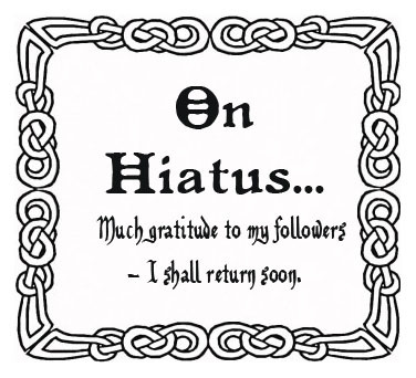 To my followers, Nihtern  will be on hiatus a while, but it will be back…  In the meantime, best wishes to you all! :)