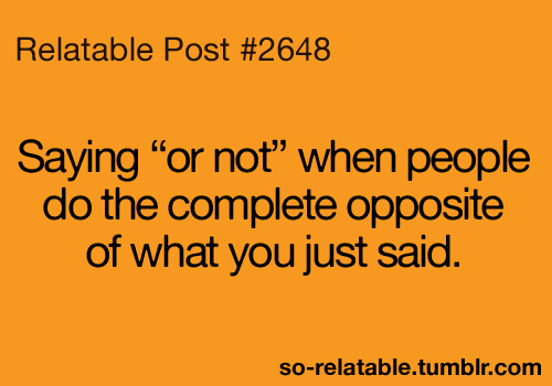 or saying okay when people ignore you