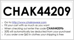 The Chakra Clothing Company on line store is finally up and running!!! We could not have done any of this without the tremendous enthusiasm and support we've received from family and friends. As a way to say thanks to everyone for all of their help, and in an effort to get people to the website and raise brand awareness, we've set up a coupon offering 30% off the retail price for all purchases. The coupon is redeemable on our website:  -Simply go to http://www.chakrawear.com/  - Fill your cart with as much as you want. - When checking out enter the code CHAK44209b and 30% will automatically be deducted from your purchase!  - And if you order over $60 in clothes your shipping is free. I need to ask your help to spread the word! Please re-post this on your facebook page, blog about it, tweet it; any help announcing that we're open is sincerely welcomed and appreciated :) The coupon expires on midnight on Friday August 3, 2012.  Thanks again for all of your support, friendship, love and encouragement. Thank you for believing in Chakra Clothing Company! web: http://www.chakrawear.com/ facebook: http://facebook.com/chakraclothingcompany twitter: http://twitter.com/chakraclothing wordpress: http://chakrawear.wordpress.com/ tumblr: http://www.tumblr.com/chakraclothing