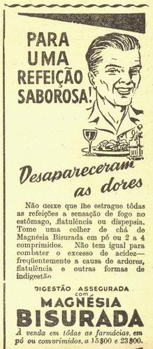 "O Século Ilustrado, Nº409, 1945 - 22a on Flickr.  ""For a tasty meal! The pain is gone Don't let the burning sensation in your stomach, flatulence and dispepsy ruin all your meals. Take a tea spoon of Magnésia Bisurada in powder or 2 to 4 pills. It is unsurpassed in fighting excess acidity - frequently the cause of burning sensation, flatulence and other forms of indigestion. Digestion assured with Magnésia Bisurada Sold in every pharmacy, powder or pills, 15$00 and 23$00."""