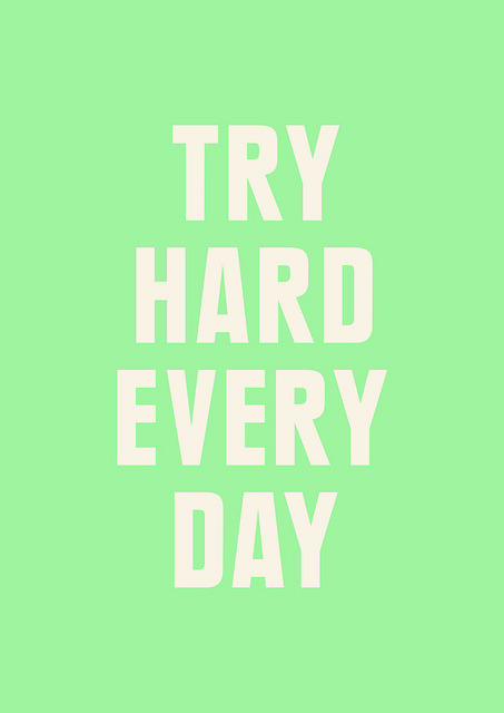 visualgraphic:  Try hard every day