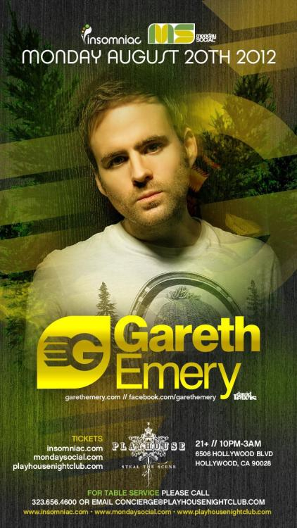Gareth Emery  is going to show us how to party on a Monday.   Date: Monday August 20th 2012 Time: 10pm - 3am Location: Hollywood, CA - Playhouse Age Restriction: 21+  Buy tickets here.