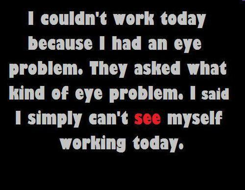 I don't see myself working today Follow us for more »> LoL Funny Images
