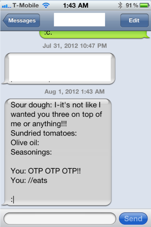 roll-on-carpets:  I asked my girlfriend to text me my grocery list so I don't forget tomorrow morning when I wake up to check my phone.  this is what she sent me.  WELL YOU ASKED FOR… TSUN(DERE)-DRIED TOMATOES… :3