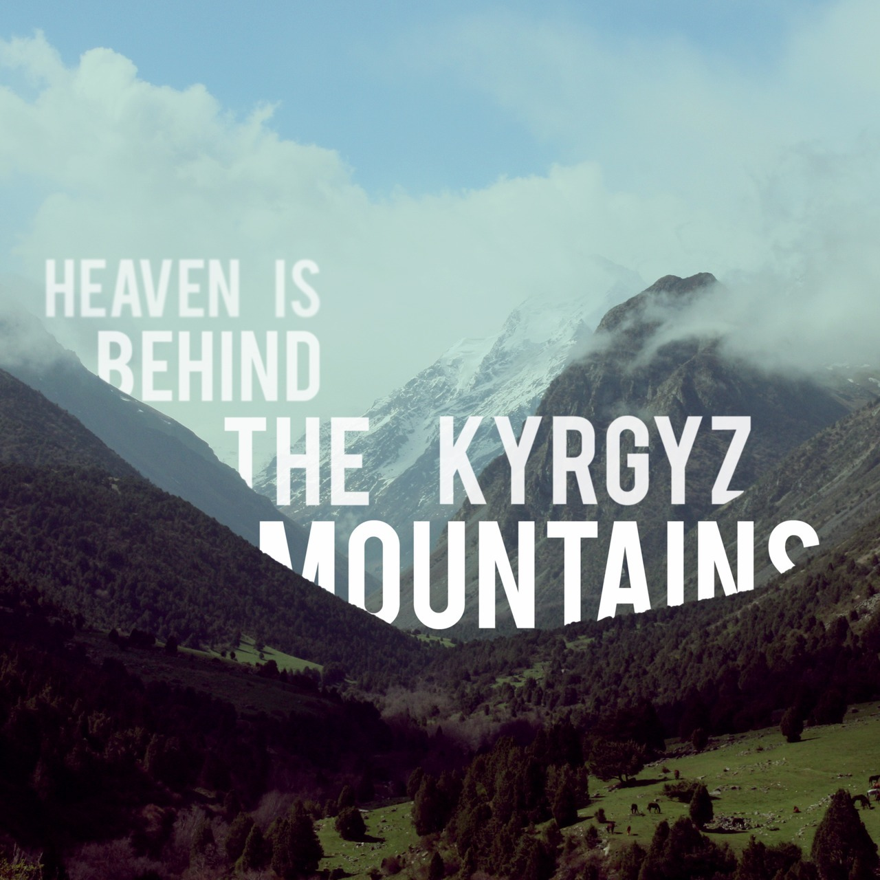 Heaven is behind the kyrgyz mountains.