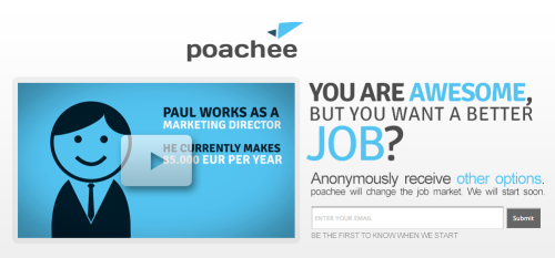 Poachee is a recruiting platform for passive job seekers who are unsatisfied with their current job situation and would consider changing, if they receive a better job offer.  Sign up here