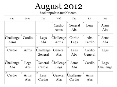"backonpointe:  You asked for a monthly workout plan, you got one! During the month of August, simply see what's listed for the day on this calendar, pick a workout from the corresponding ""types"" below, and do it on that day. If you need a complete rest day, take one. Drink more water, and stay hydrated during the workouts. If you'd like to talk about your progress with this monthly workout, or see how others are doing, please tag your posts BoP: August. Have fun! Arms Lean Arms Workout v.1 Lean Arms Workout v.2 Tone Those Triceps! Weight-Free Arms Arms Workout Legs Kill Those Legs! Your Best Butt Thigh Toner Dancer's Legs Workout Legs Workout Abs All-Over Abs 1-2-3 Ab Workout Quick Challenge I Seek Obliques Abs Challenge General Full Body Meltdown Absolute Beginner Workout Fat Blaster Quiet Workout Coffee Break Workout All-Over Workout Whole Body Workout Morning Angel Workout No Space? No Problem! Basic Dumbbell Workout Full Body Workout One-Song Workouts 50 Up, 50 Down Morning Workouts Leveled Workouts Count Up, Count Down Strength and Cardio Challenges Weather Workout Quick Workout Digital Clock Workout Challenge Challenge Challenge Challenge Challenge Cardio Leveled Cardio One-Room Cardio All-Cardio Challenge Cardio Circuit"
