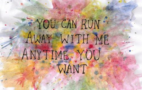 Run away with me <3