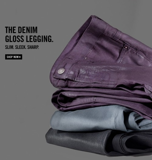 THE DENIM GLOSS LEGGING.  SLIM. SLEEK. SHARP.