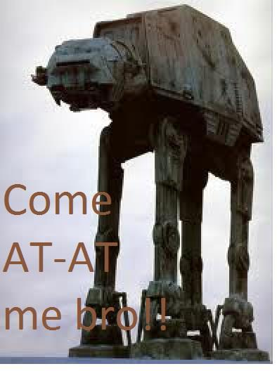 COME AT-AT ME BRO!