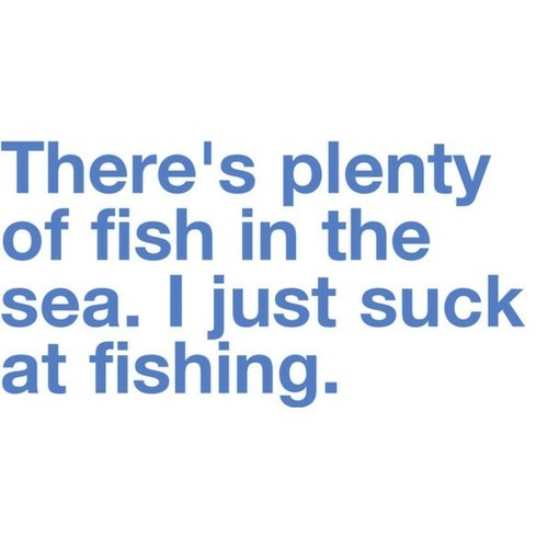Well If You Caught Something All The Time They Wouldn't Call It Fishing They Would Call it Catching.