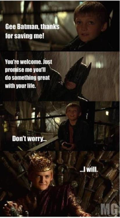 gameoflaughs:  Funny Batman and Joffrey Baratheon. Kid Joffrey: Gee Batman, thanks for saving me! Batman: You're welcome. Just promise me you'll do something great with your life. Kid Joffrey: Don't worry… (Horrible) King Joffrey: …I will. (P.S. If anyone knows where this came from, please message me so I can link it over to them!)  Worst decision Batman ever made.