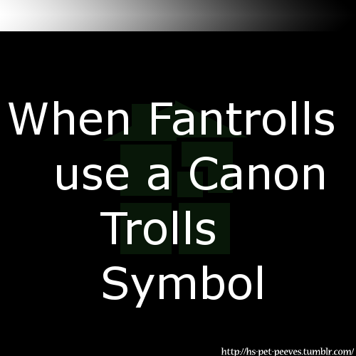 hs-pet-peeves:  Trolls symbols are used to identify themselves and their Ancestors. Your fantroll is not Aradia, or Karkat, or any other character, and they can't be related to them either, so stop using their symbols on your fantrolls! Anonymous    That's not entirely accurate. Here, I'll quote from canon.  AG: A sign is an insignia we must wear, specific to our class. Each class has a huge alpha8et of signs, so when someone shares yours, you know you have a lot in common. I was so excited to see it.  It's not really specific to related trolls, just trolls that are similar.