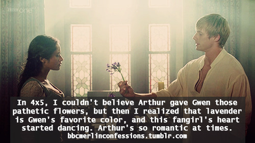 In 4x5, I couldn't believe Arthur gave Gwen those pathetic flowers, but then I realized that lavender is Gwen's favorite color, and this fangirl's heart started dancing. Arthur's so romantic at times.
