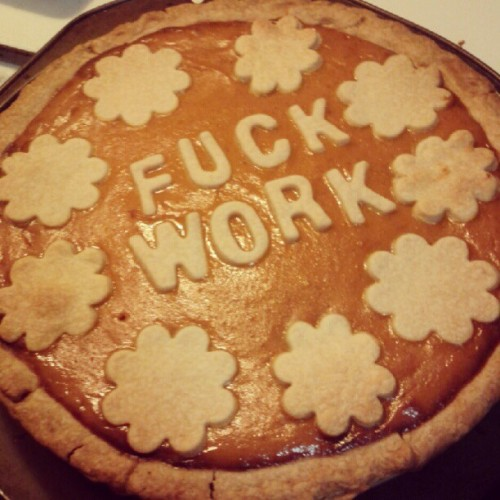 fouronesix:  baked my feelings into a pumpkin pie. #fuckwork  (Taken with Instagram)  I love that my friends are so damn creative