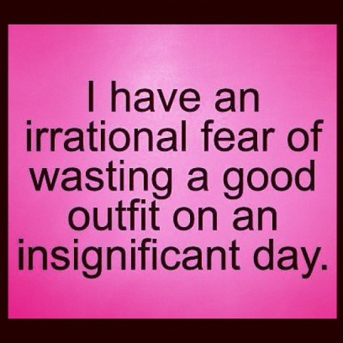 It's so true. #fashion#outfit#fear#lol#instainsignificant#instadaily#igdaily (Taken with Instagram)