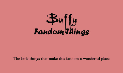 buffyfandom-things:  This is a new blog to celebrate the show, the fandom and the people into it! Let us know what little things you enjoy from fandom everyday! Please keep it all positive comments! Join in, share with us what makes you proud to be a part of fandom and bring more sunshine into it! Submit here! (Anonymous enabled!)