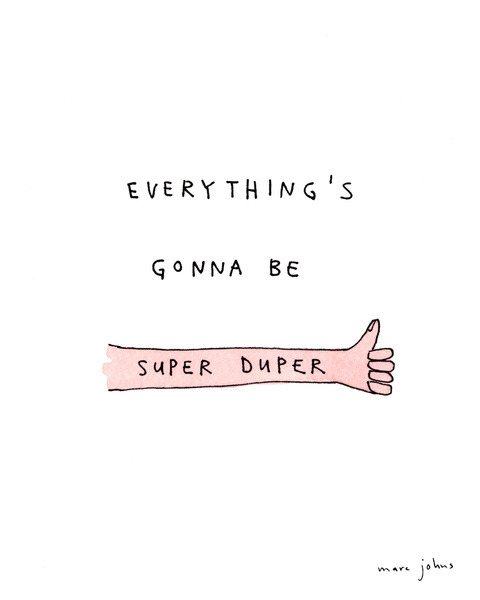 oliphillips:  Everything's gonna be super duper by Marc Johns