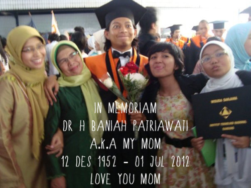 in memoriamDr H Baniah Patriawatia.k.a my mom12 Des 1952 - 01 Jul 2012Love you Mom