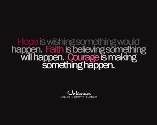 Hope. Faith. Courage.