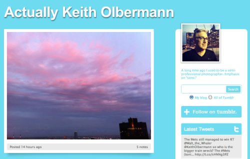newsweek:  Keith Olbermann is on tumblr! Welcome, sweet, sometimes angry prince of the teevee. [h/t @BuzzFeed]  Aaaaaaaand followed.
