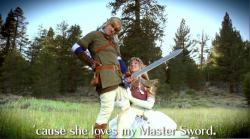 Cause she LOVES my master sword