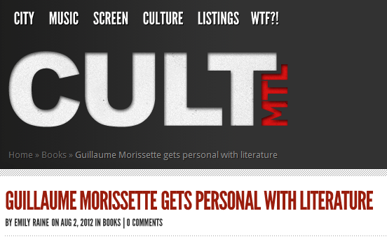 "cultmontreal article about me: 'His name's a dead giveaway, but when I met up with Guillaume Morissette to talk about his new book, I Am My Own Betrayal, it was his minimal French accent that most struck me. […] His style might be termed ""neurotic meta-fiction"" [..] But it is also sharp, darkly funny and superbly worded, full of word play and moody anecdotes.'"