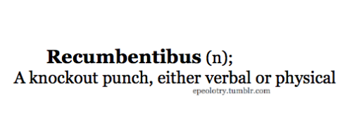 "[rekəmˈbentə̇bəs] ""Recumbent"" means falling or laying down and ""-ibus"" is a common dative ending in Latin Source submitted by fireeyed-girl Follow for more rare and uncommon words"