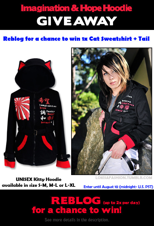 lokisafashion:   HOODIE GIVEAWAY !  Enter NOW until August 10, 2012 (Midnight - U.S. PST)  UNISEX PRIZE includes: 1x UNISEX CAT EAR Sweatshirt: http://www.visual-you.com/catalog/imagination-hope-sweatshirt-girls-p-1734.html?cPath=132 (GIRLS) http://www.visual-you.com/catalog/imagination-hope-sweatshirt-guys-p-1735.html?cPath=132 (GUYS)  + detachable cat tail  HOW TO ENTER:  1) Follow us at lokisafashion.tumblr.com  2) Reblog this post (You may reblog every day, twice a day max.! )  ANYONE can enter! We ship world wide. ^^  HOW MANY WINNERS?  One (1x) Lucky winner will be randomly chosen via random.org  RULES & REGULATIONS:  You may reblog every day, twice a day max.!  We will post the winner's name ca. 24-48hrs after August 10 2012, 2012. He/ she must follow the instructions given to claim the prize (Shipping will be covered by us so the prize is 100% free.)  Thanks for participating.  Good luck!^_~