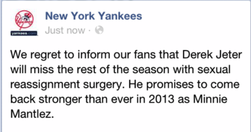 The Yankees' Facebook got hacked. Certainly I would support Derek Jeter's wish to live his life as any gender and/or sex, but more importantly: this rules. Nice work, hacker bro. Update: This was actually the work of a low-level MLB employee, not a hacker. And there are more amazing updates from other teams.