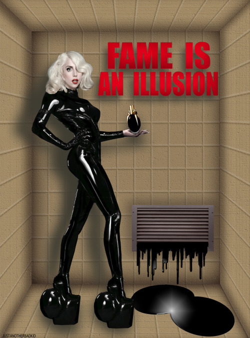 """Fame is an Illusion. If you want it, anyone can have it."" Submitted by Justanotherbadkid"
